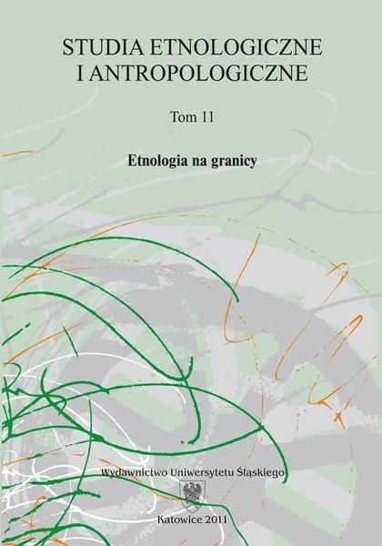 Studia Etnologiczne i Antropologiczne. T. 11: Etnologia na granicy