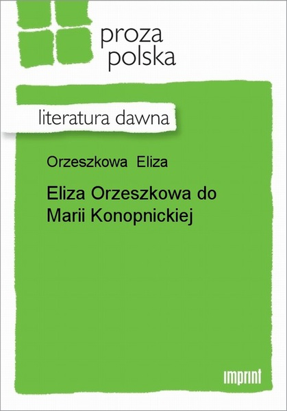 Eliza Orzeszkowa Do Marii Konopnickiej