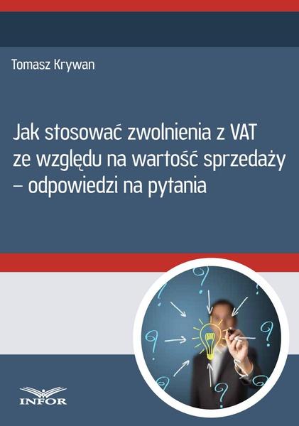 Jak stosować zwolnienia z VAT ze względu na wartość sprzedaży - odpowiedzi na pytania