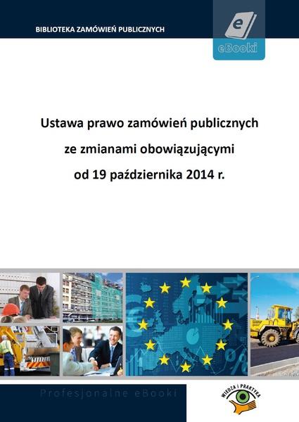 Ustawa prawo zamówień publicznych ze zmianami obowiązującymi od 19 października 2014 r.