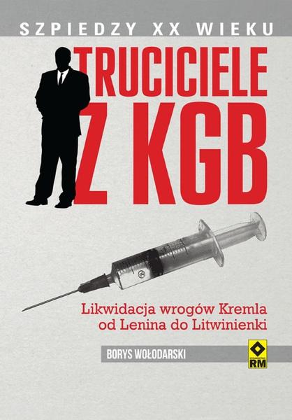Truciciele z KGB. Likwidacja wrogów Kremla od Lenina do Litwinienki