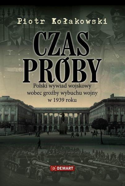 Czas próby. Polski wywiad wojskowy wobec groźby wybuchu wojny w 1939 r.