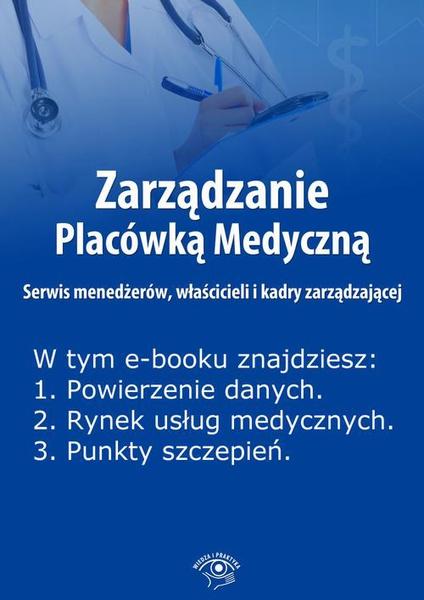 Zarządzanie Placówką Medyczną. Serwis menedżerów, właścicieli i kadry zarządzającej, wydanie sierpień 2014 r.