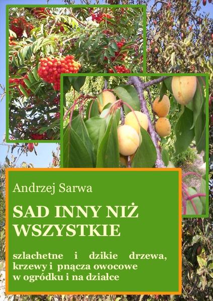 Sad inny niż wszystkie. Szlachetne i dzikie drzewa, krzewy i pnącza owocowe w ogródku i na działce