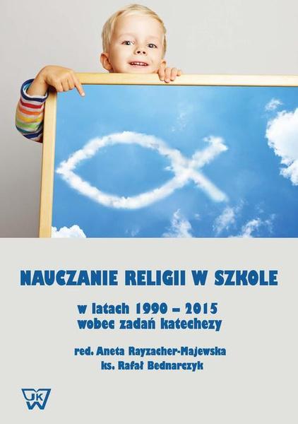 Nauczanie religii w szkole w latach 1990-2015 wobec wyzwań katechezy