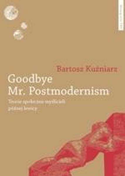 Goodbye Mr. Postmodernism. Teorie społeczne myślicieli późnej lewicy
