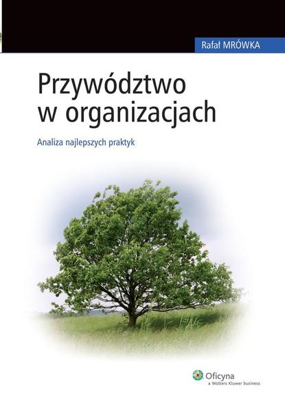 Przywództwo w organizacjach. Analiza najlepszych praktyk