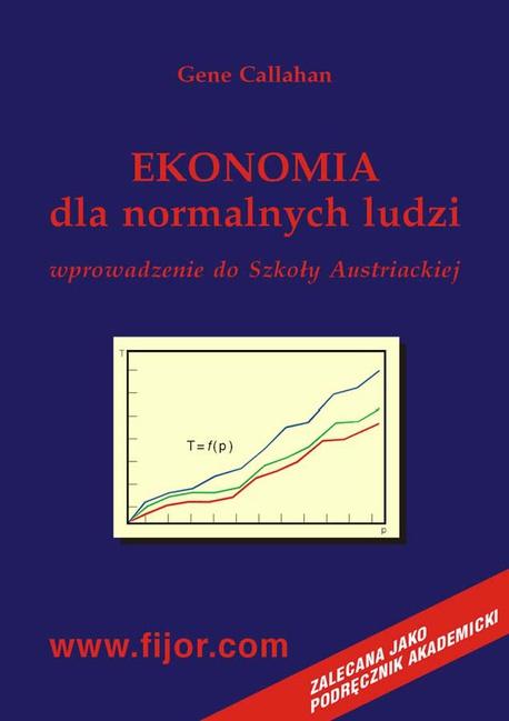 Ekonomia dla normalnych ludzi - wprowadzenie do szkoły austriackiej - Gene Callahan