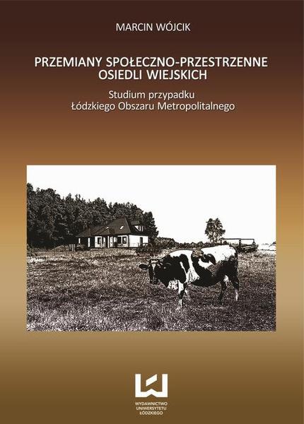 Przemiany społeczno-przestrzenne osiedli wiejskich. Studium przypadku Łódzkiego Obszaru Metropolitalnego