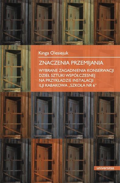 Znaczenie przemijania. Wybrane zegadnienia konserwacji dzieł sztuki współczesnej na przykładzie instalacji Ilji Kabakowa Szkoła nr 6
