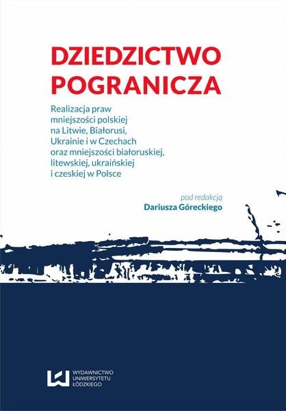 Dziedzictwo pogranicza. Realizacja praw mniejszości polskiej na Litwie, Białorusi, Ukrainie i w Czechach oraz mniejszości białoruskiej, litewskiej, ukraińskiej i czeskiej w Polsce