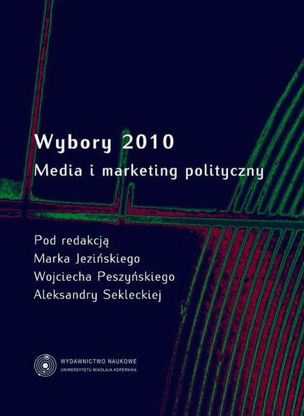 Wybory 2010. Media i marketing polityczny