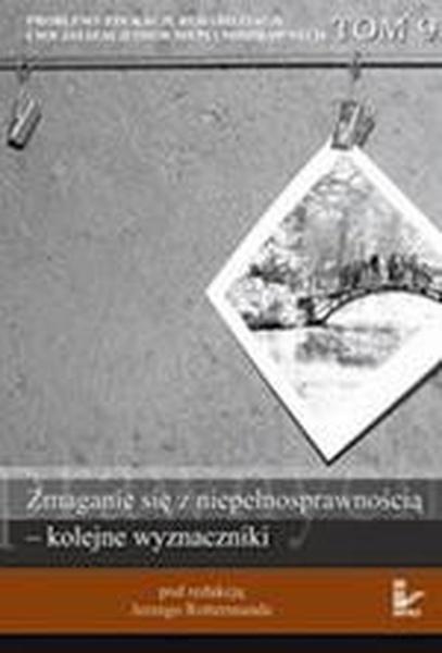 Problemy edukacji, rehabilitacji i socjalizacji osób niepełnosprawnych, t. 9