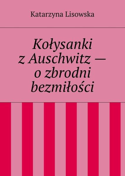 Kołysanki z Auschwitz — o zbrodni bezmiłości