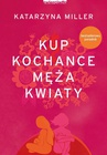 ebook Kup kochance męża kwiaty - Katarzyna Miller