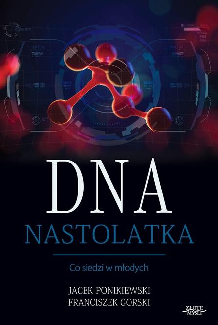 DNA Nastolatka - Jacek Ponikiewski,Franciszek Gówrski