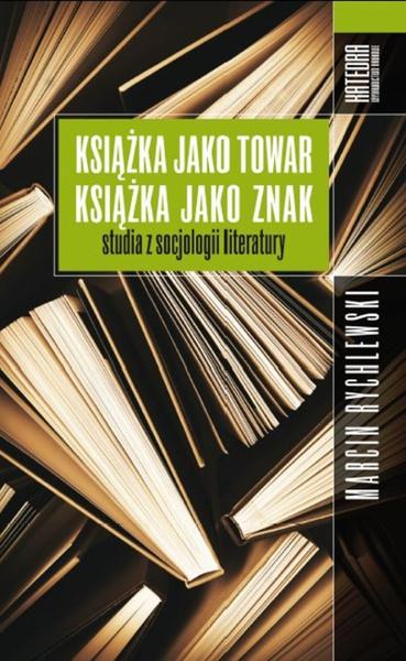 Książka jako towar, książka jako znak. Studia z socjologii literatury