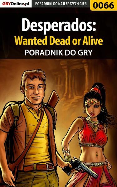 Desperados: Wanted Dead or Alive - poradnik do gry