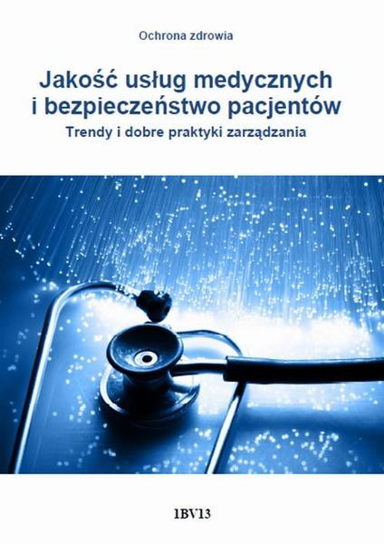 Jakość usług medycznych i bezpieczeństwo pacjentów. Trendy i dobre praktyki zarządzania