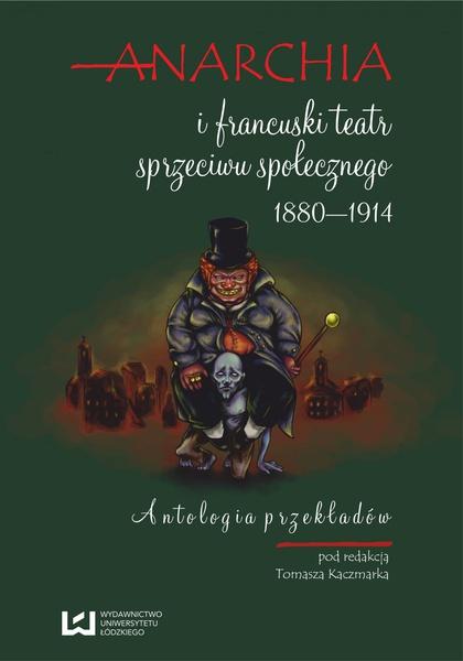 Anarchia i francuski teatr sprzeciwu społecznego 1880‒1914. Antologia przekładów