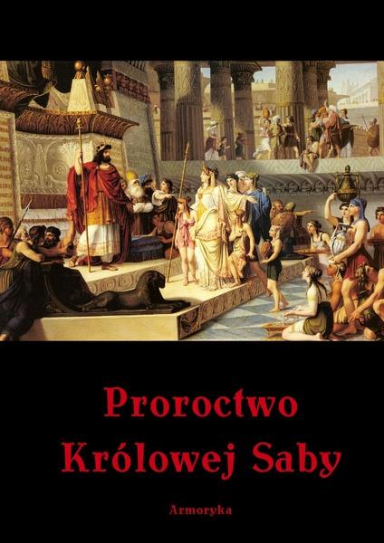 PROROCTWO KRÓLOWEJ SABY czyli Przepowiednie Michaldy albo inaczej Mądra Rozmowa Królowej ze Saby z Królem Salomonem