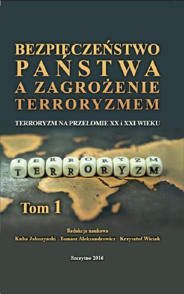 Bezpieczeństwo państwa a zagrożenie terroryzmem. Terroryzm na przełomie XX i XXI w. Część I
