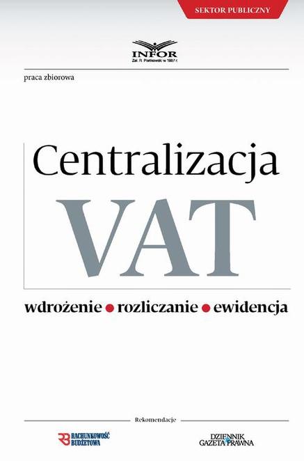 Centralizacja VAT - Wdrożenie, Roziczanie, Ewidencja - praca zbiorowa,INFOR PL SA
