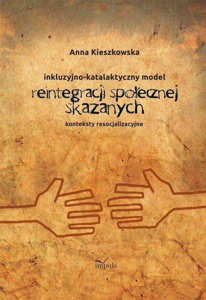 Inkluzyjno - katalaktyczny model reintegracji społecznej skazanych