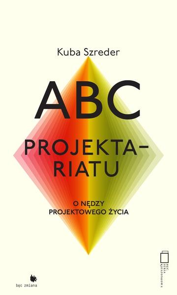 ABC projektariatu. O nędzy życia projektowego
