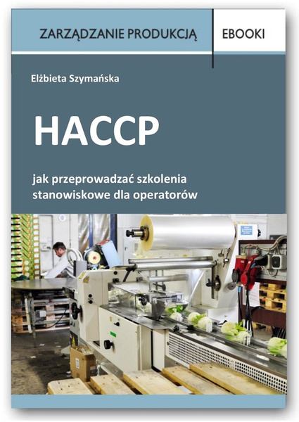 HACCP - jak przeprowadzać szkolenia stanowiskowe dla operatorów