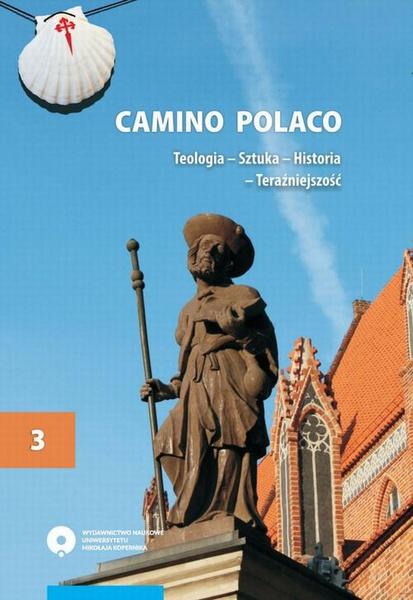 Camino Polaco. Teologia - Sztuka - Historia - Teraźniejszość. Tom 3
