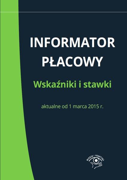 Informator płacowy. Wskaźniki i stawki aktualne od 1 marca 2015 r.