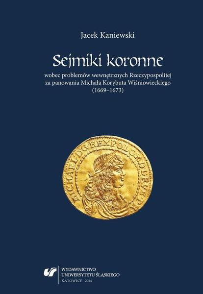 Sejmiki koronne wobec problemów wewnętrznych Rzeczypospolitej za panowania Michała Korybuta Wiśniowieckiego (1669–1673)
