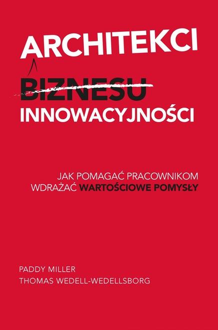 Architekci innowacyjności - Paddy Miller,Thomas Wedell-Wedellsborg