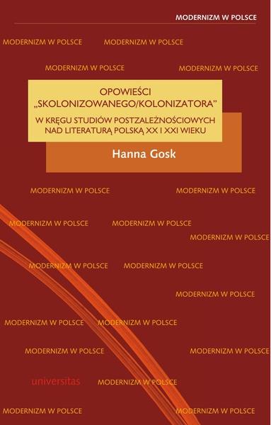 Opowieści skolonizowanego/kolonizatora. W kręgu studiów postzależnościowych nad literaturą polską XX i XXI w.