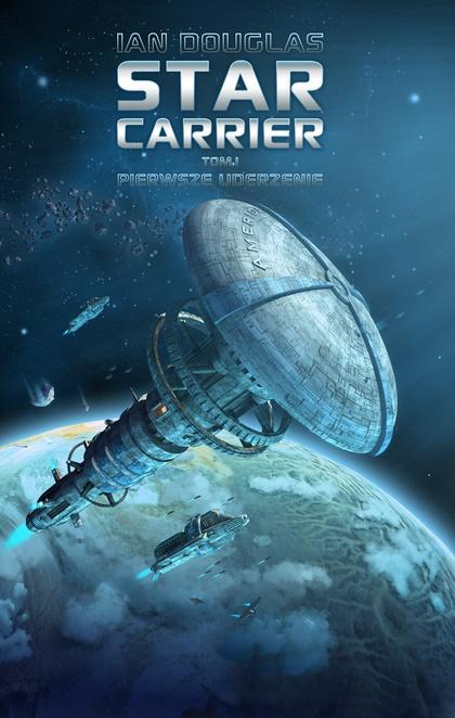 Star Carrier. Tom I: Pierwsze uderzenie - Ian Douglas