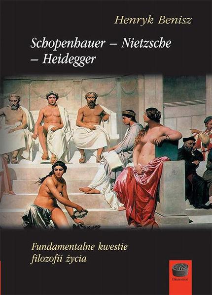 Schopenhauer-Nietzsche-Heidegger. Fundamentalne kwestie filozofii życia