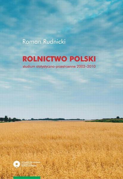 Rolnictwo Polski. Studium statystyczno-przestrzenne, lata 2002-2010
