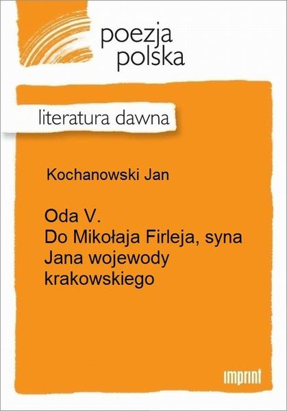 Oda V. Do Mikołaja Firleja, syna Jana wojewody krakowskiego