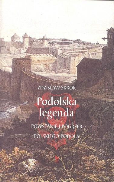 Podolska legenda. Powstanie i pogrzeb polskiego Podola