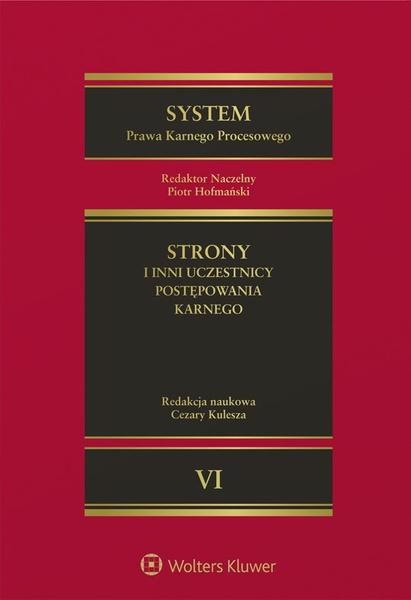 System Prawa Karnego Procesowego. Tom VI. Strony i inni uczestnicy postępowania karnego