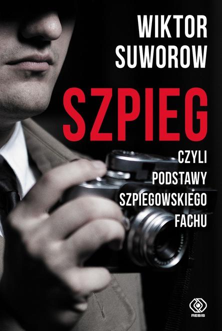 Szpieg, czyli podstawy szpiegowskiego fachu - Wiktor Suworow