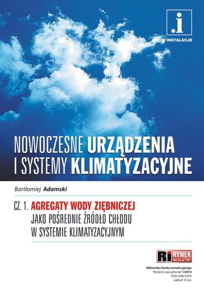 Nowoczesne urządzenia i systemy klimatyzacyjne - cz. 1: Agregaty wody ziębniczej jako pośrednie źródło chłodu w systemie klimatyzacyjnym