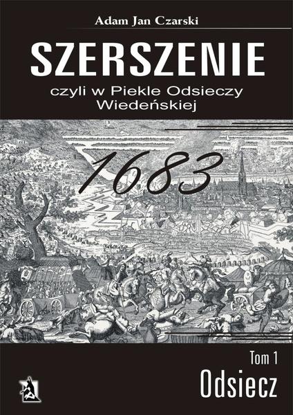 """""""""""Szerszenie"""" czyli """"W piekle Odsieczy Wiedeńskiej"""" tom I """"Odsiecz"""" """""""