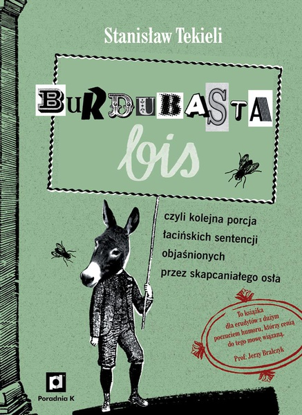 Burdubasta bis czyli kolejna porcja łacińskich sentencji objaśnionych przez skapcaniałego osła