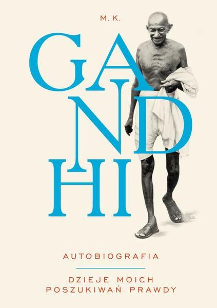 M.K. Gandhi Autobiografia Dzieje moich poszukiwań prawdy