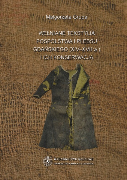 Wełniane tekstylia pospólstwa i plebsu gdańskiego (XIV-XVII w.) i ich konserwacja