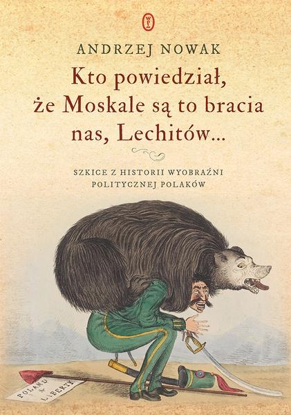 Kto powiedział, że Moskale są to bracia nas, Lechitów...