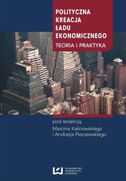 Polityczna kreacja ładu ekonomicznego. Teoria i praktyka