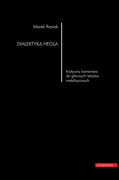 Dialektyka Hegla. Krytyczny komentarz do głównych tekstów metafizycznych